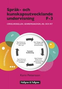 Språk- och kunskapsutvecklande undervisning F–3 : cirkelmodellen, genrepedagogik, ASL och IKT