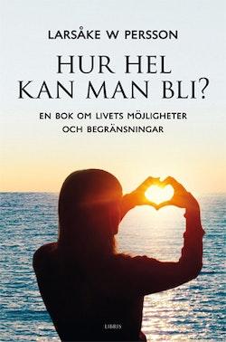 Hur hel kan man bli? : en bok om livets möjligheter och begränsningar