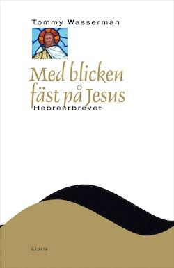 Med blicken fäst på Jesus : Hebreerbrevet