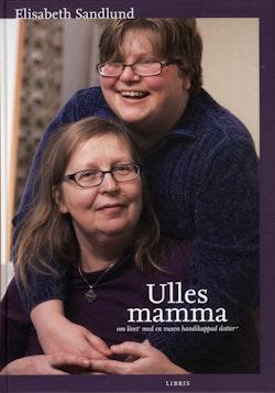 Ulles mamma : om livet med en vuxen handikappad dotter