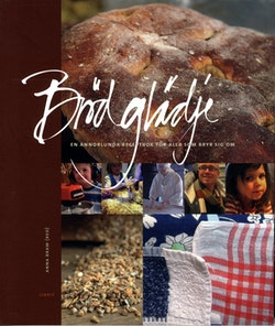 Brödglädje : en annorlunda receptbok för alla som bryr sig