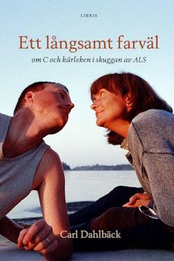 Ett långsamt farväl : om C och kärleken i skuggan av ALS