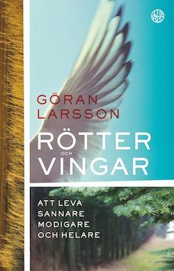 Rötter och vingar : att leva sannare, modigare och helare