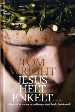 Jesus helt enkelt : en ny bild av vem han var, vad han gjorde och hur det förändrar allt