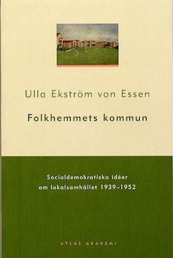 Folkhemmets kommun : socialdemokratiska idéer om lokalsamhället 1939-1952