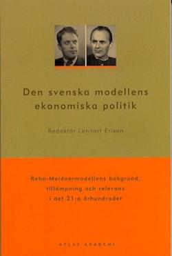Den svenska modellens ekonomiska politik : Rehn-Meidnermodellens bakgrund, tillämpning och relevans i det 21:a århundradet