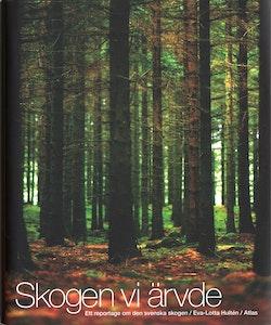 Skogen vi ärvde : Ett reportage om den svenska skogen