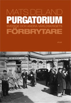 Purgatorium : Sverige och andra världskrigets förbrytare