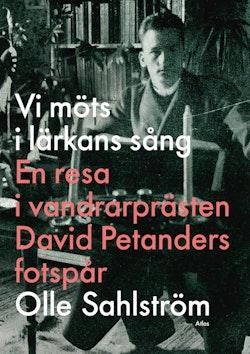 Vi möts i lärkans sång : en resa i vandrarprästen David Petanders fotspår