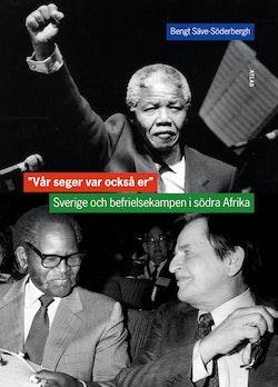 Vår seger var också er : Sverige och befrielsekampen i södra Afrika