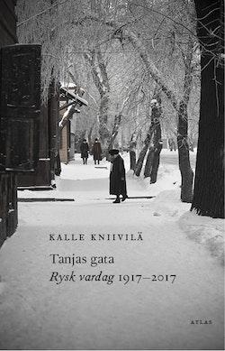 Tanjas gata : rysk vardag 1917-2017