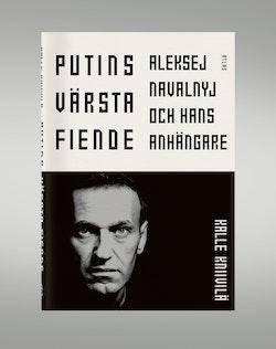Putins värsta fiende : Aleksej Navalnyj och hans anhängare