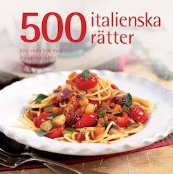 500 italienska rätter : den enda bok med italienska rätter du behöver