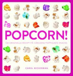 Popcorn! : 100 originella recept på världens poppigaste snacks