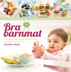Bra barnmat : laga allt från smakportioner till kompletta måltider