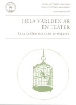 Hela världen är en teater : åtta essäer om Lars Wivallius