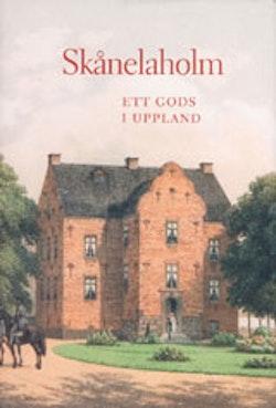 Skånelaholm : ett gods i Uppland