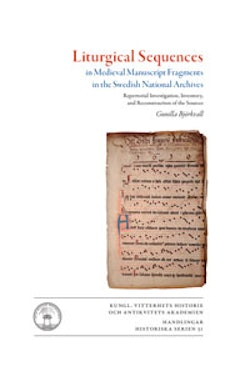 Liturgical sequences in medieval manuscript fragments in the Swedish National Archives : repertorial investigation, inventory, and reconstruction of sources