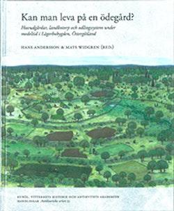 Kan man leva på en ödegård? : huvudgårdar, landbotorp och odlingssystem under medeltid i Lägerbobygden, Östergötland