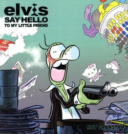 Elvis - Say hello to my little friend