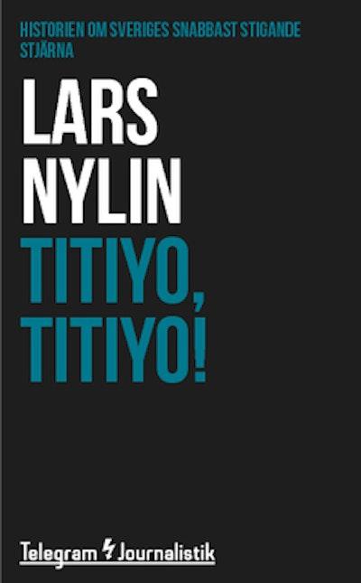 Titiyo, Titiyo! : Historien om Sveriges snabbast stigande stjärna