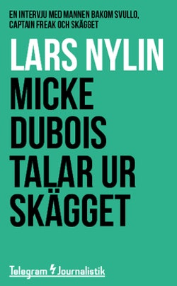 Micke Dubois talar ur skägget : En intervju med mannen bakom Svullo, Captain Freak och Skägget