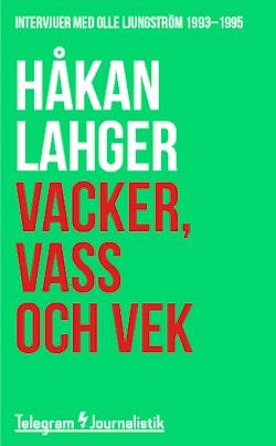 Vacker, vass och vek : Intervjuer med Olle Ljungström 1993-1995