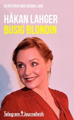 Busig blondin : En intervju med Regina Lund