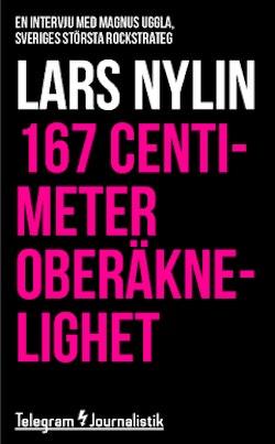 167 centimeter oberäknelighet : en intervju med Magnus Uggla, Sveriges största rockstrateg