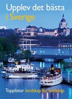 Upplev det bästa i Sverige : topplistor landskap för landskap / topplistor för hela familjen
