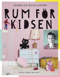 Rum för kidsen : hemmafix och återbruk på barnens villkor