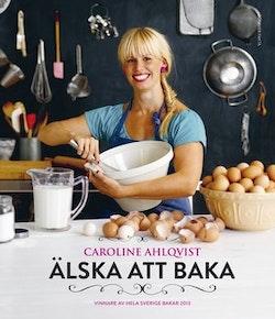Älska att baka : vinnare av Hela Sverige bakar 2013