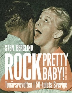 Rock pretty baby! : tonårsrevolten i 50-talets Sverige