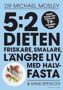 5:2 dieten : friskare, smalare, längre liv med halvfasta