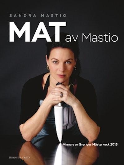 Mat av Mastio : vinnare av Sveriges Mästerkock 2015
