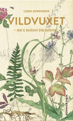 Vildvuxet : mat och huskurer från naturen