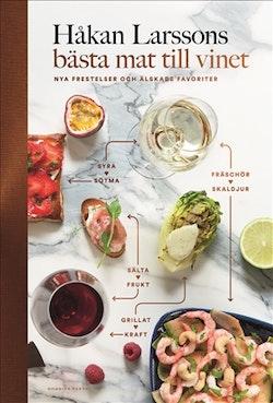 Håkan Larssons bästa mat till vinet : nya frestelser och älskade favoriter