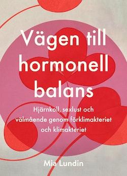 Vägen till hormonell balans : hjärnkoll, sexlust och välmående genom klimakteriet