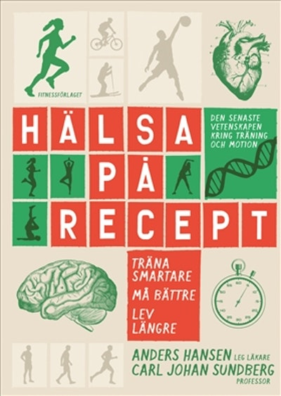 Hälsa på recept : träna smartare, må bättre, lev längre