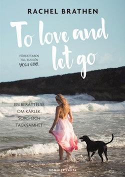 To love and let go : en berättelse om kärlek, sorg och tacksamhet