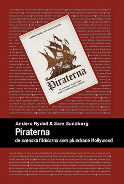 Piraterna : de svenska fildelarna som plundrade Hollywood