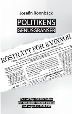 Politikens genusgränser : den kvinnliga rösträttsrörelsen och kampen för kvinnors politiska medborgarskap 1902-1921