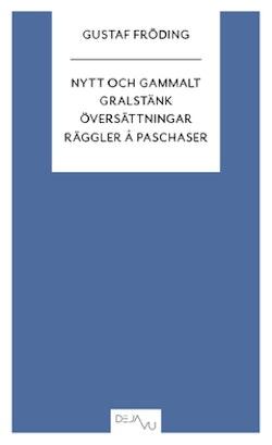 Nytt och gammalt ; Gralstänk ; Översättningar ; Räggler å paschaser