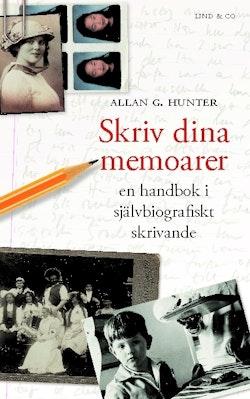 Skriv dina memoarer : en handbok i självbiografiskt skrivande