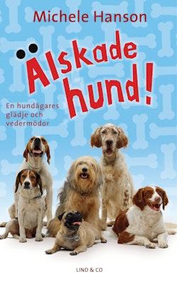 Älskade hund! : en hundägares glädje och vedermödor