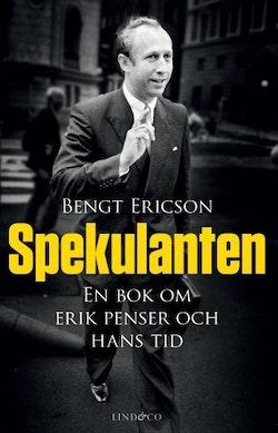 Spekulanten : en bok om Erik Penser och hans tid