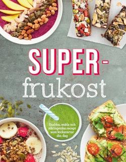 Superfrukost : goda, näringsrika frukostrecept som får dig att vakna