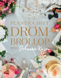 Planera ditt drömbröllop med Johanna Kajson