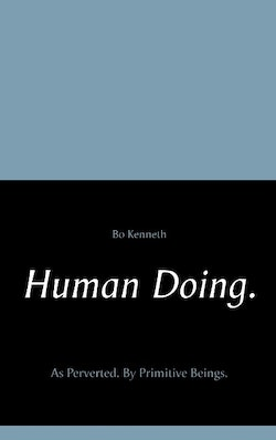 Human doing. : as perverted - by primitive beings.