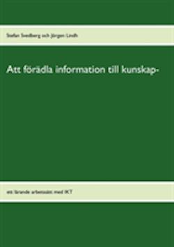 Att förädla information till kunskap : ett lärande arbetssätt med IKT